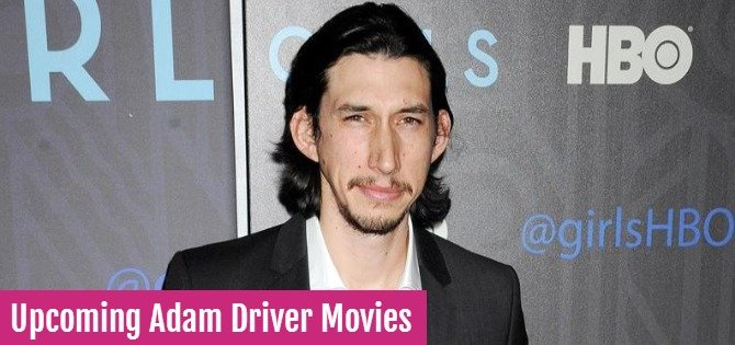 Upcoming Adam Driver Movies