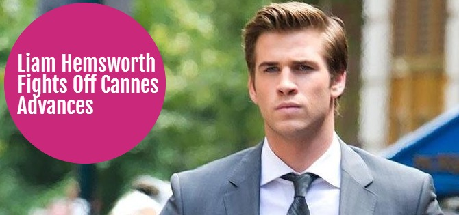 Liam Hemsworth Fights Off Cannes Advances