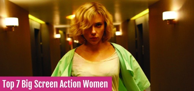 Top 7 Big Screen Action Women