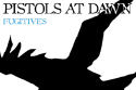 Pistols at Dawn - Fugitives