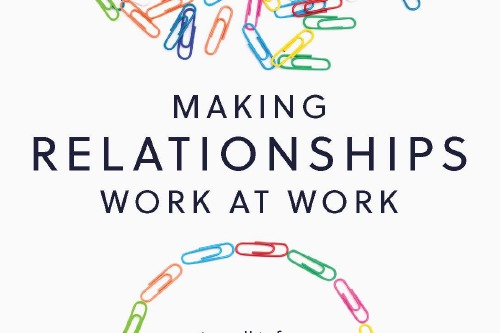 Making Relationships Work at Work