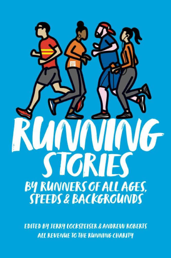 Running Stories: By Runners of All Ages, Speeds and Backgrounds