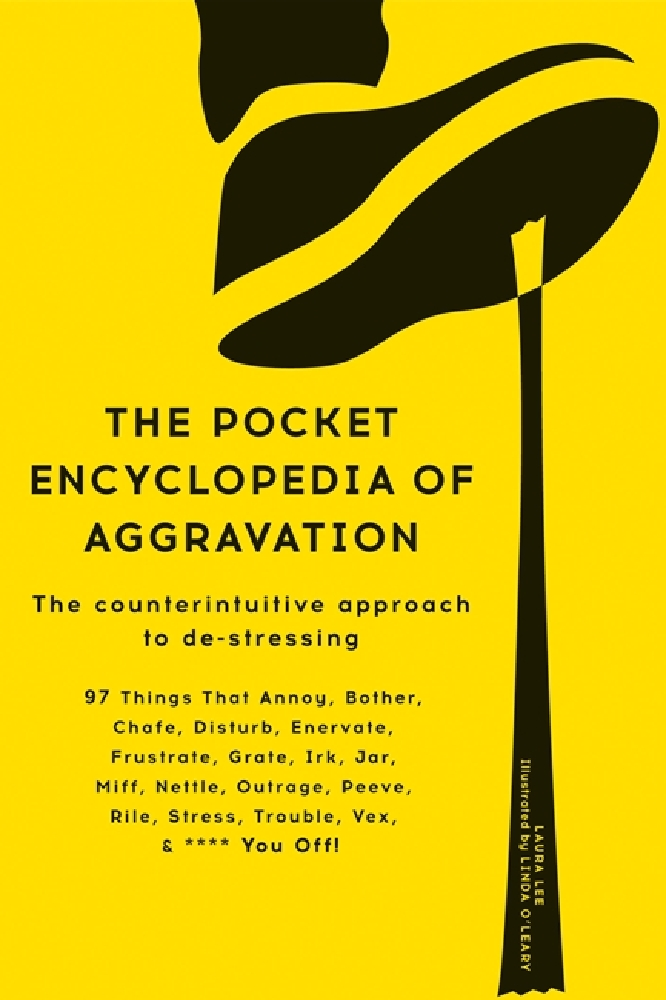 The Pocket Encyclopedia of Aggravation: The Counterintuitive Approach to De-stressing