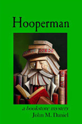 Interview With :   John M Daniel, Author of Hooperman: A Bookstore Mystery