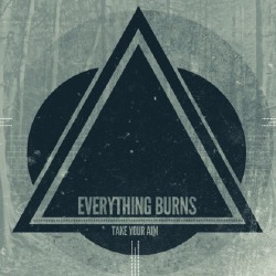 Everything Burns - Take Your Aim