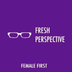 Fresh Perspective on Female First
