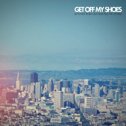 Get Off My Shoes - Let's Not Rush Out And Tell The World EP