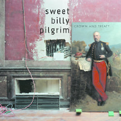 Sweet Billy Pilgrim - Crown And Treaty