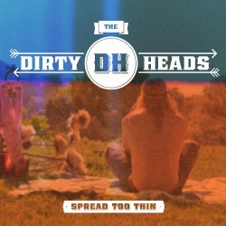 The Dirty Heads - Spread Too Thin