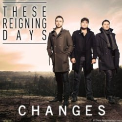 These Reigning Days - Changes