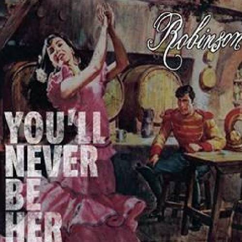 Robinson - You'll Never Be Her